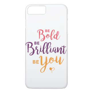 Be Bold, Be Brilliant, Be You Phone Case