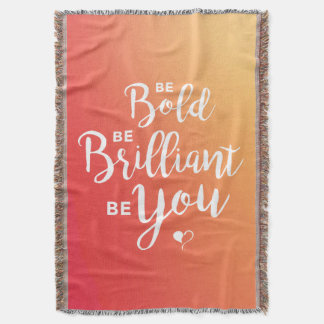 Be Bold, Be Brilliant, Be You Throw Blanket