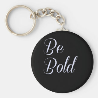 """Be Bold"" Motivational Design Black Background Basic Round Button Keychain"