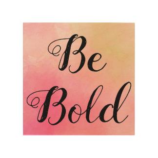 be bold, motivational wall art