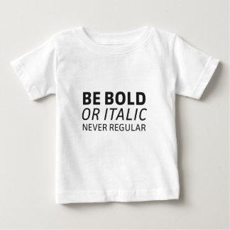 BE bold or italic - Never regular Baby T-Shirt