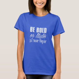 be bold or italic never regular funny shirt design