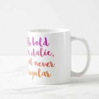 """""""Be bold or italic, never regular"""" mug"""