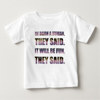 Be Born a Human, They Said Baby T-Shirt