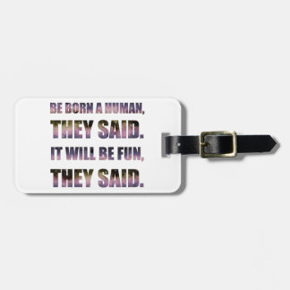 Be Born a Human, They Said Luggage Tag