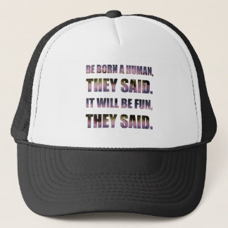 Be Born a Human, They Said Trucker Hat