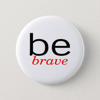 Be Brave 2 Inch Round Button