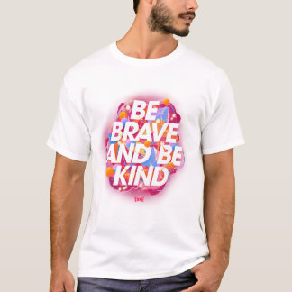 Be Brave And Be Kind T-Shirt