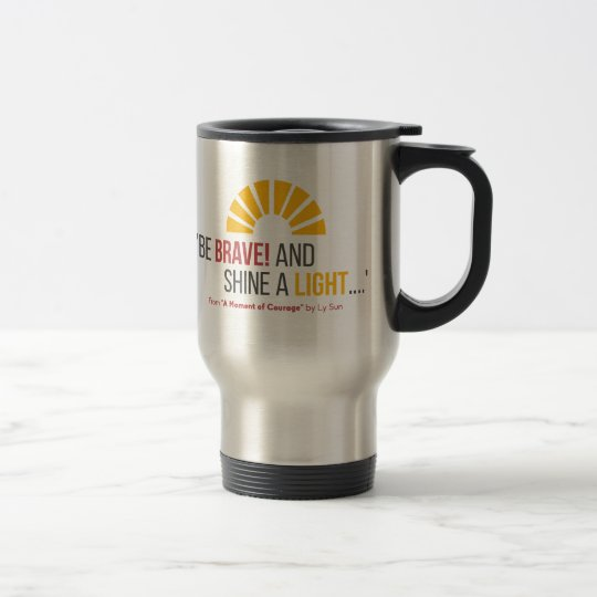 """Be Brave! And Shine a Light"" Quote Travel Mug"