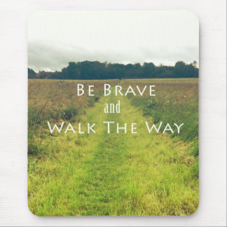 Be brave and walk the way mousepad