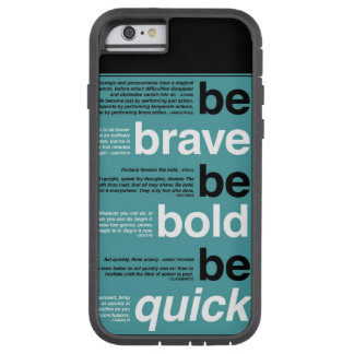 Be Brave. Be Bold. Be Quick. otivational Quotes Tough Xtreme iPhone 6 Case