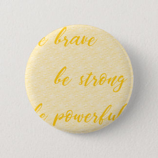 be brave be strong be powerful 2 inch round button