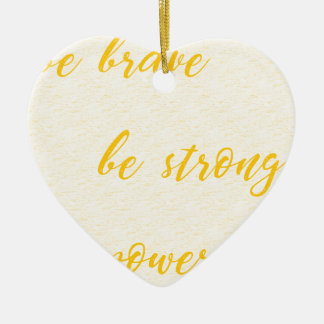 be brave be strong be powerful ceramic ornament