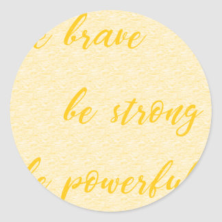be brave be strong be powerful classic round sticker