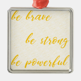 be brave be strong be powerful metal ornament