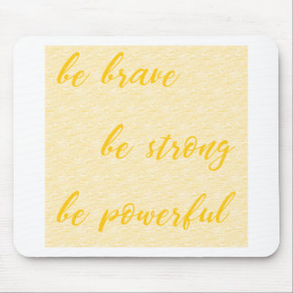 be brave be strong be powerful mouse pad