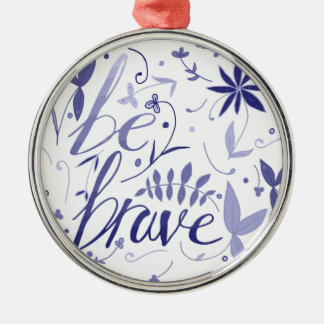 Be Brave Blue Metal Ornament