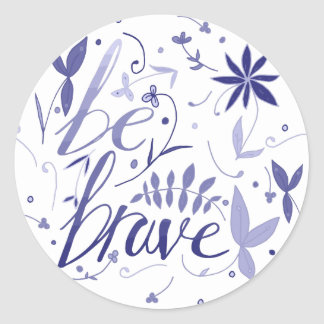 Be Brave Blue Round Sticker