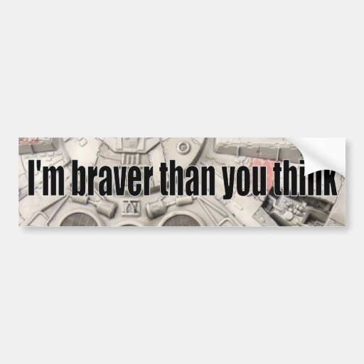Be brave bumper stickers