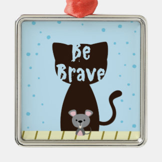 Be Brave Cat and Cute Mouse Metal Ornament