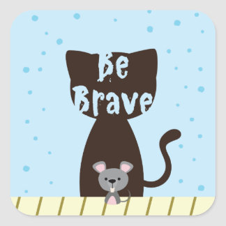 Be Brave Cat and Cute Mouse Square Sticker