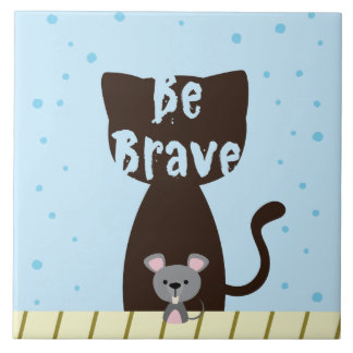 Be Brave Cat and Cute Mouse Tile