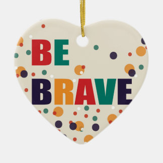 Be Brave Ceramic Ornament