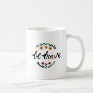 Be brave coffee mug
