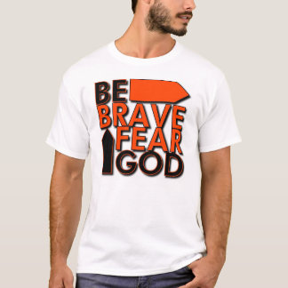 Be Brave...Fear God T-Shirt