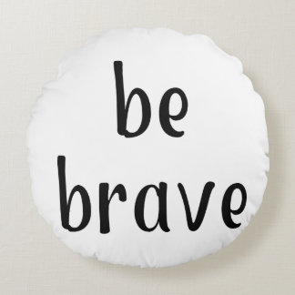 Be Brave: Handy Reminder Phrase Round Pillow