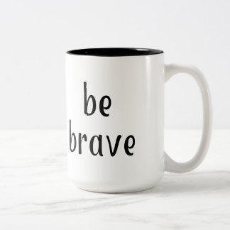Be Brave: Handy Reminder Phrase Two-Tone Coffee Mug