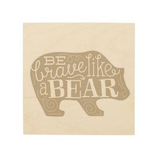 Be Brave like a Bear - Children's Wood Panel Art