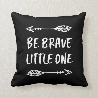 Be Brave Little One black and white pillow