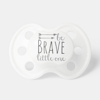 """Be Brave Little One"" Pacifier"