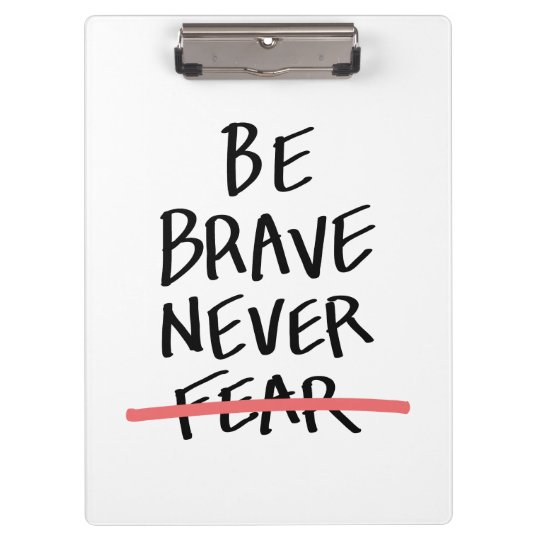 Be Brave Never Fear Clipboard
