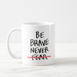 Be Brave Never Fear Coffee Mug
