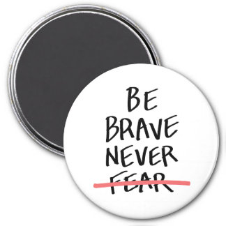 Be Brave Never Fear Magnet