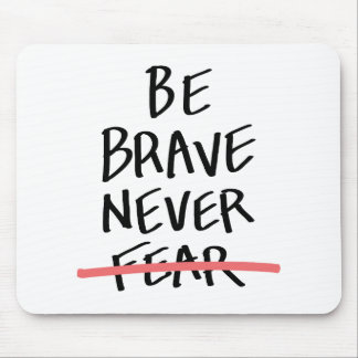Be Brave Never Fear Mouse Pad