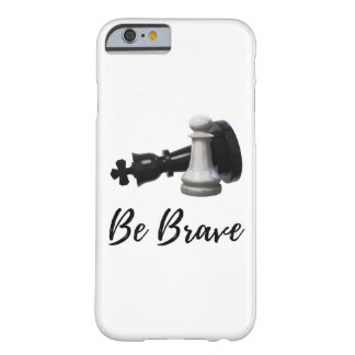Be Brave Pawn Chess Barely There iPhone 6 Case