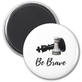 Be Brave Pawn Chess Magnet