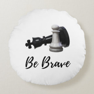 Be Brave Pawn Chess Round Pillow