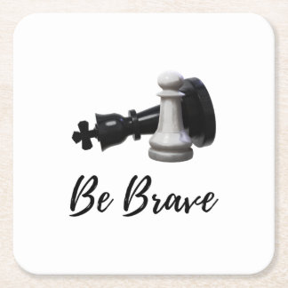 Be Brave Pawn Chess Square Paper Coaster