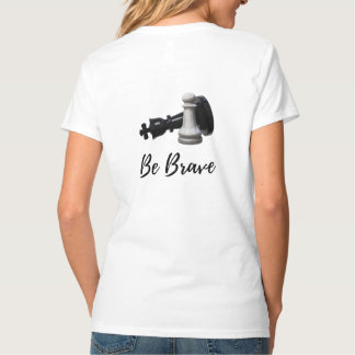 Be Brave Pawn Chess T-Shirt