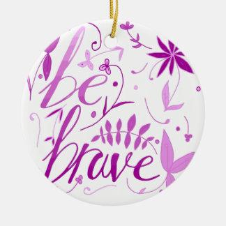 be brave pink ceramic ornament