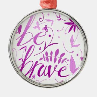 be brave pink metal ornament