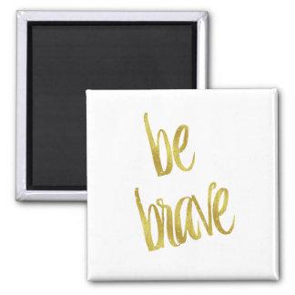 Be Brave Quote Faux Gold Foil Sparkle Design Magnet