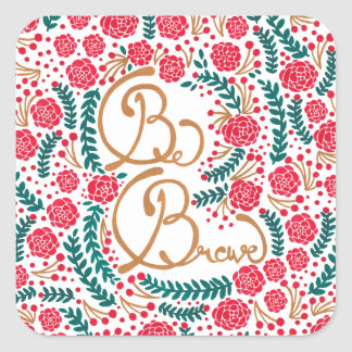 Be Brave! Square Sticker