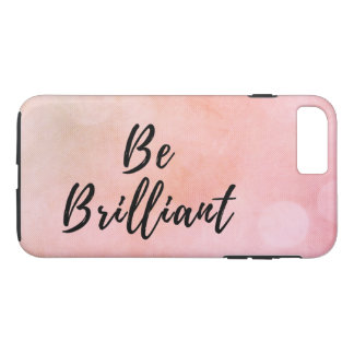 Be Brilliant Motivational Inspirational Quote iPhone 8 Plus/7 Plus Case