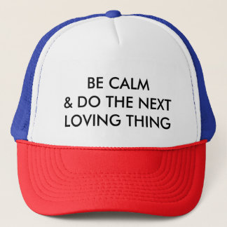 BE CALM AND DO THE NEXT LOVING THING (ball cap) Trucker Hat