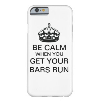 Be Calm When You Get Your Bars Run Barely There iPhone 6 Case